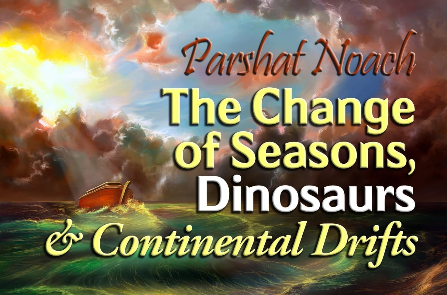 Photo of Parshat Noach – The Change of Seasons, Dinosaurs & Continental Drifts