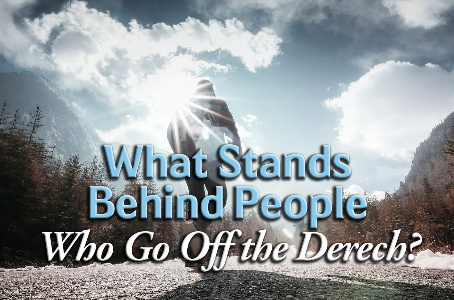 Photo of What Stands Behind People Who Go Off the Derech?
