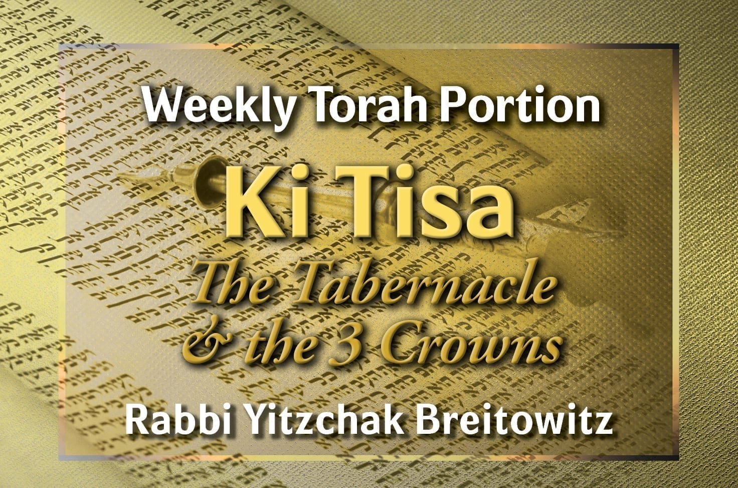 Photo of Parshat Ki Tisa – The Tabernacle & the 3 Crowns