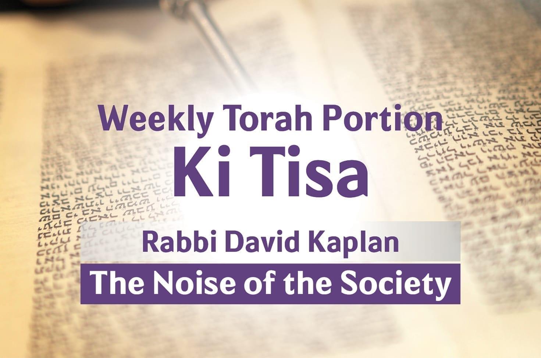 Photo of Parshat Ki Tisa – The Noise of the Society