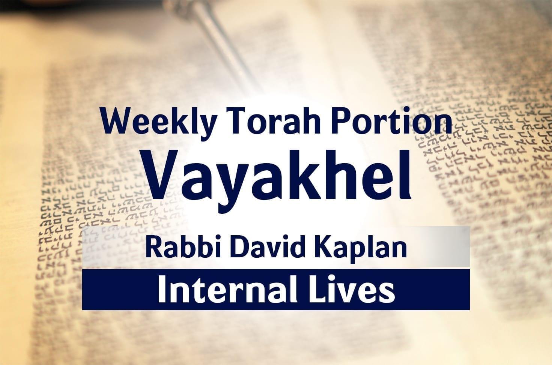 Photo of Parshat Vayakhel – Internal Lives