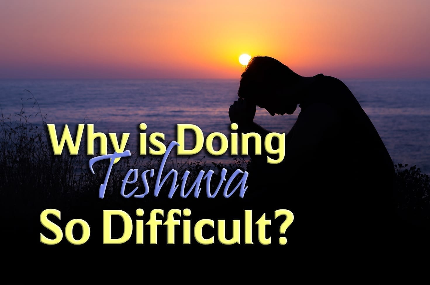 Photo of Why is Doing Teshuva So Difficult?