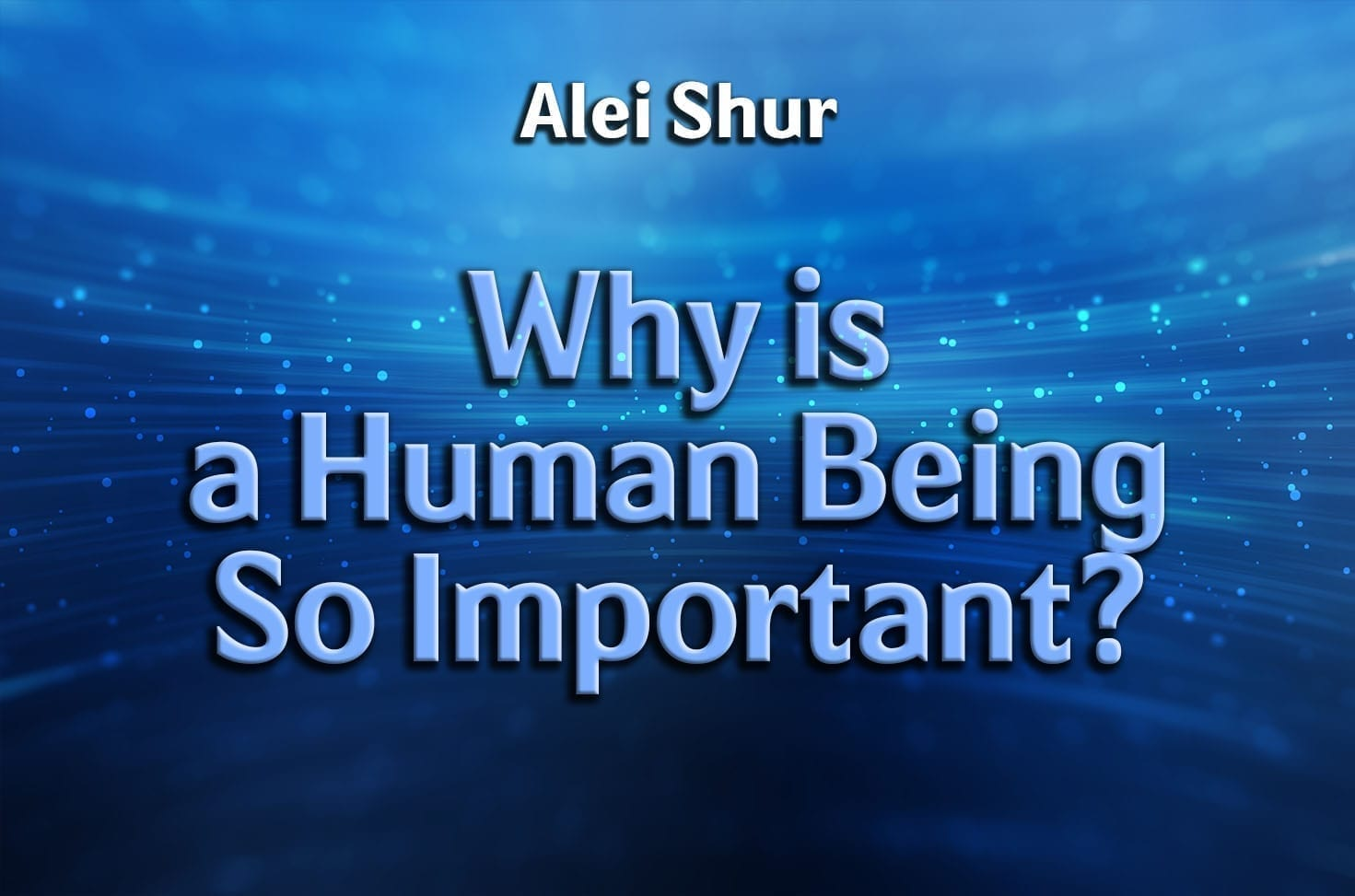 Photo of Why is a Human Being So Important?