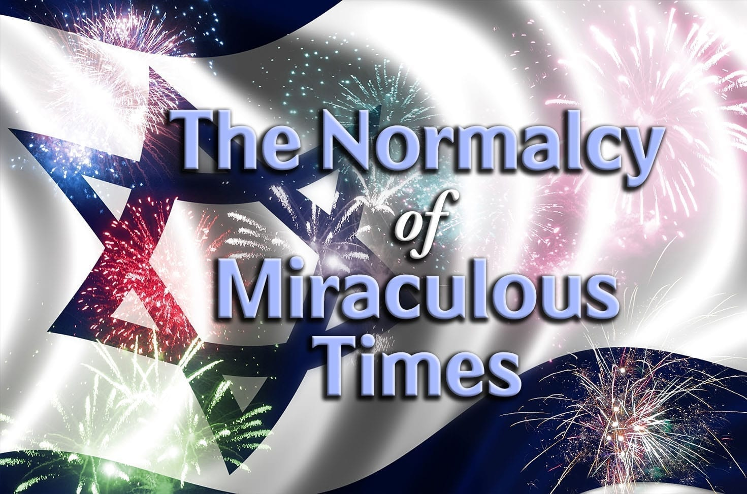 Photo of The Normalcy of Miraculous Times