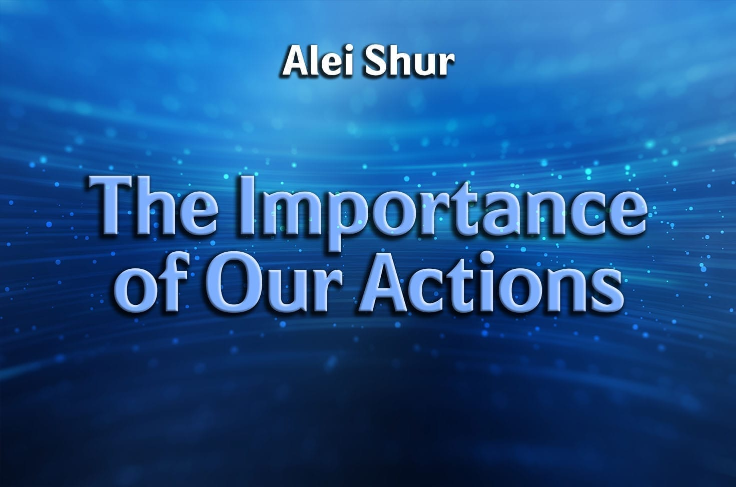 Photo of The Importance of Our Actions