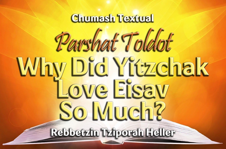 Photo of Parshat Toldot – Why Did Yitzchak Love Eisav So Much?
