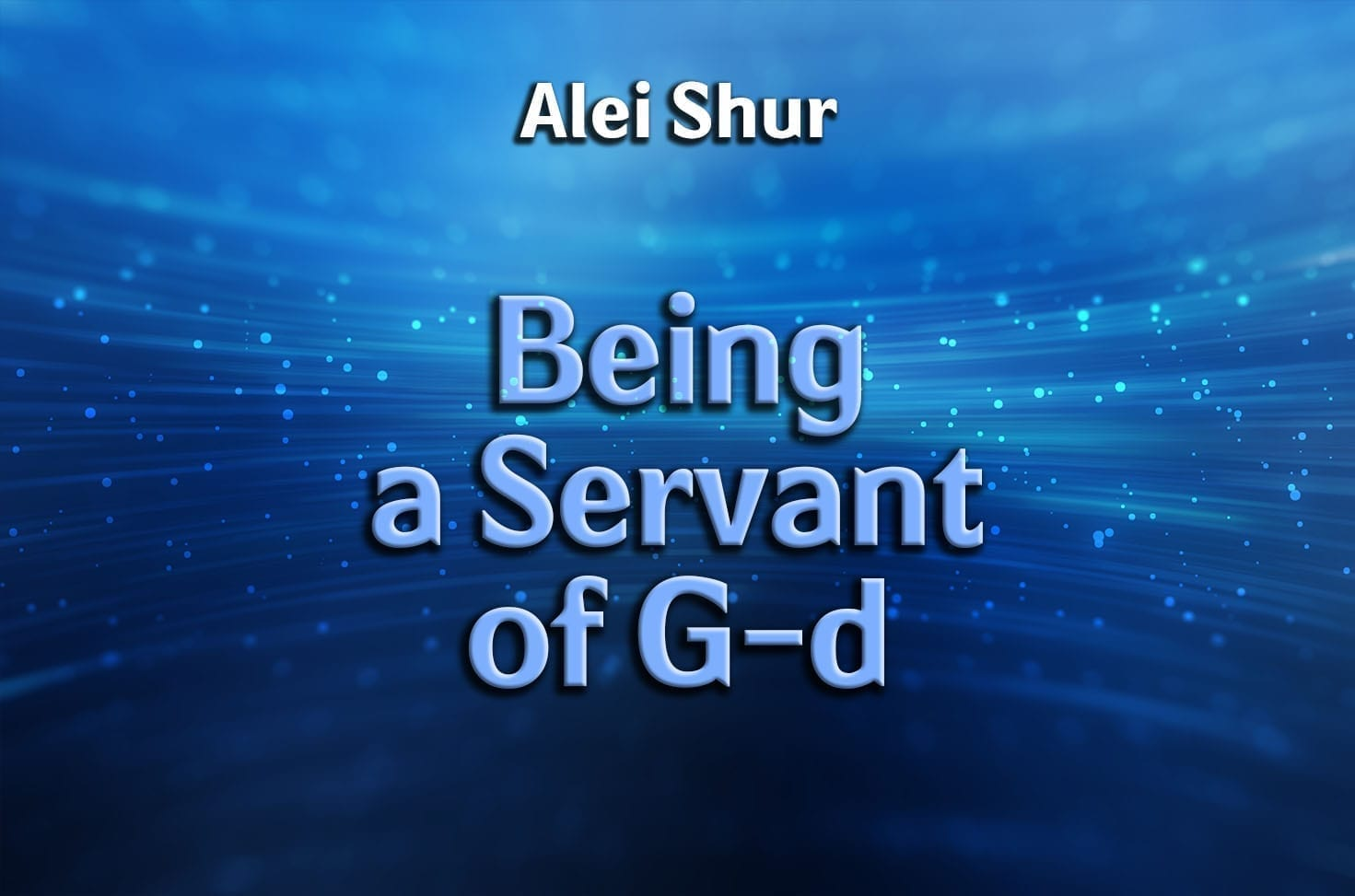 Photo of Being a Servant of G-d