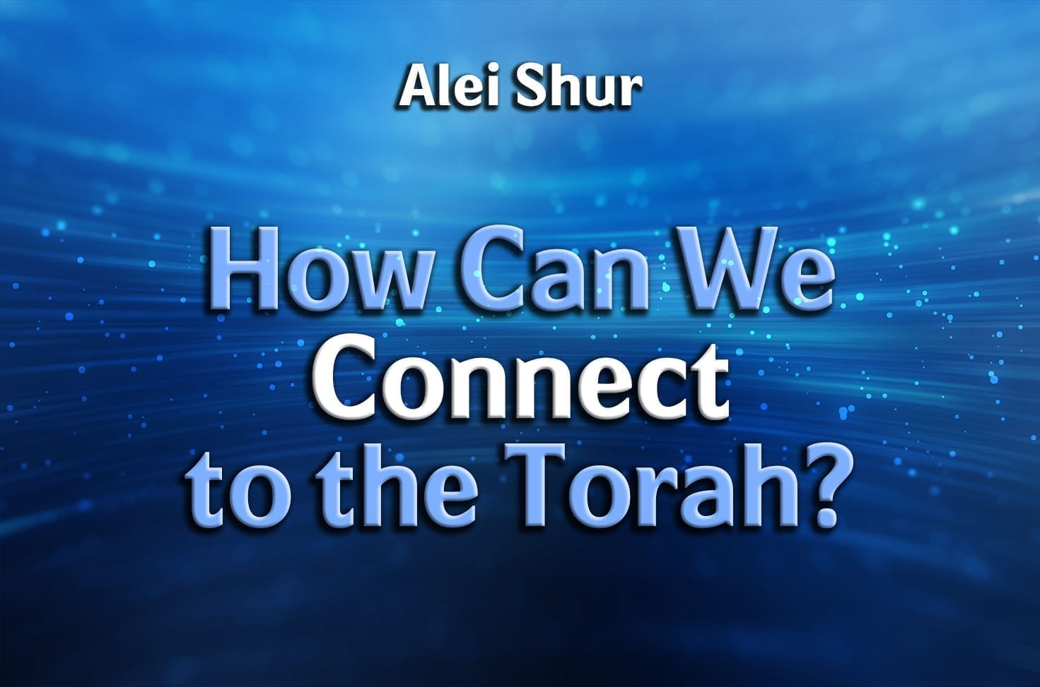 Photo of How Can We Connect to the Torah?