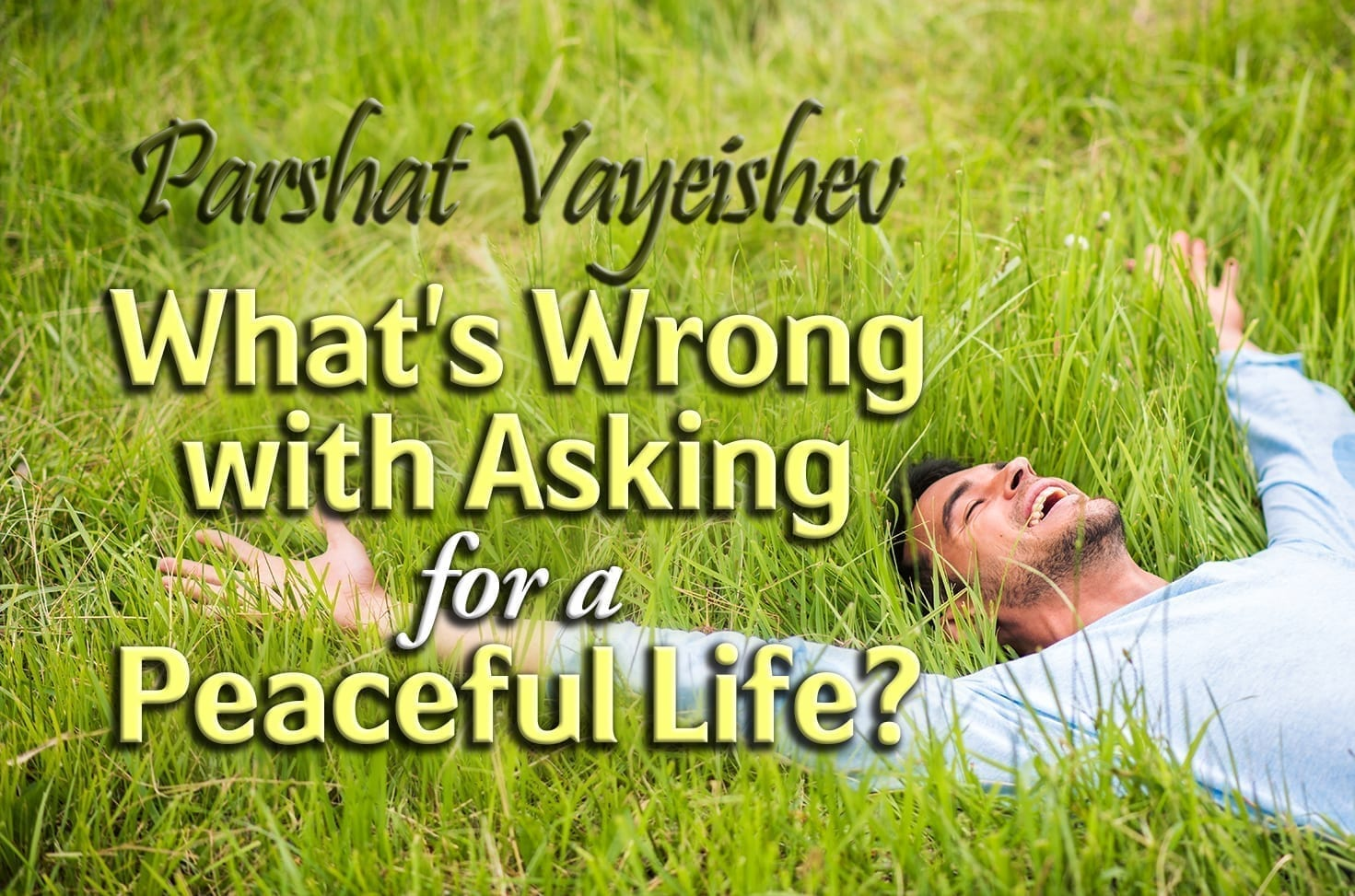 Photo of Parshat Vayeishev – What's Wrong with Asking for a Peaceful Life