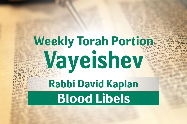 Photo of Parshat Vayeishev – Blood Libels