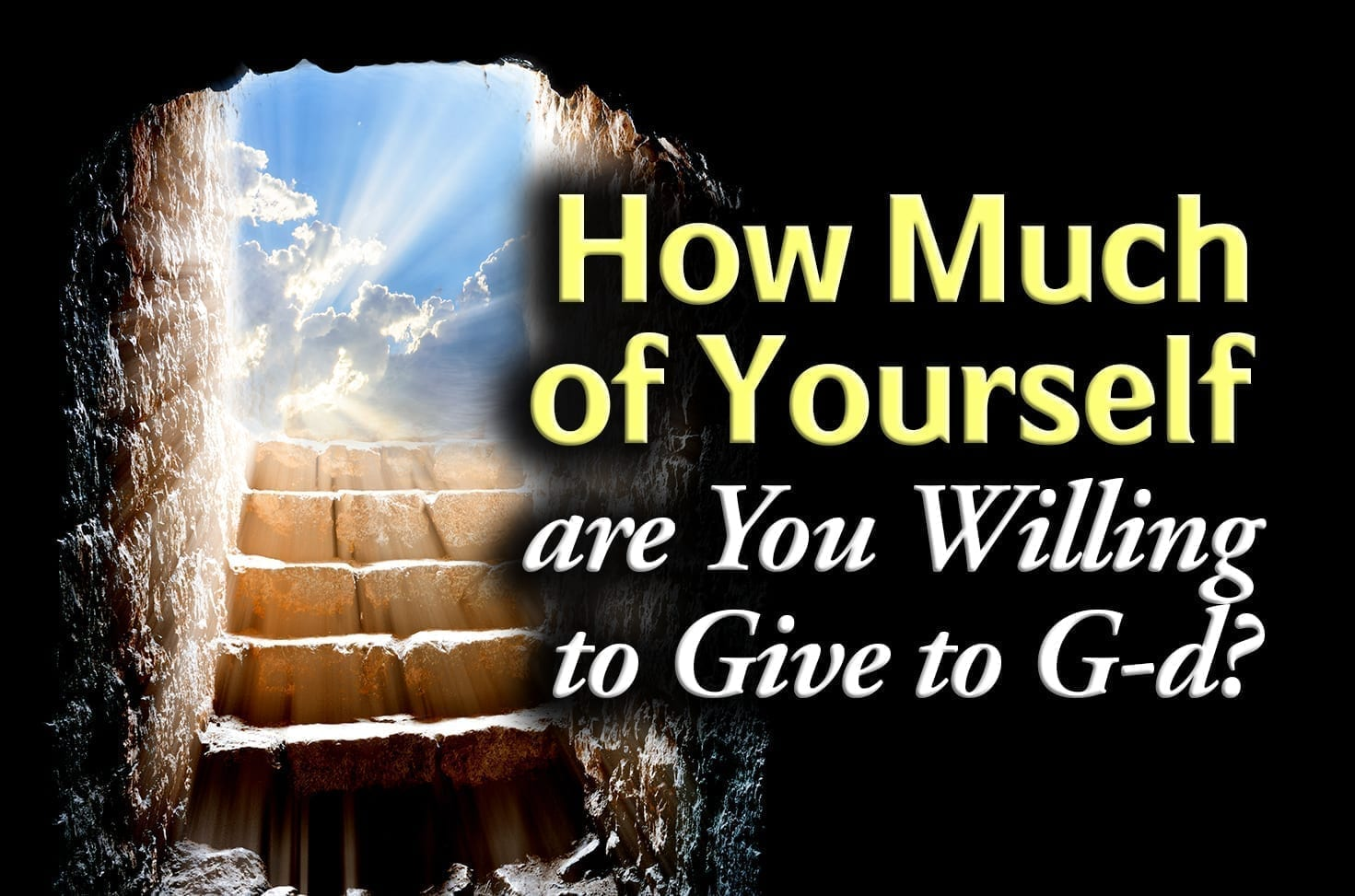 Photo of How Much of Yourself are You Willing to Give to G-d?