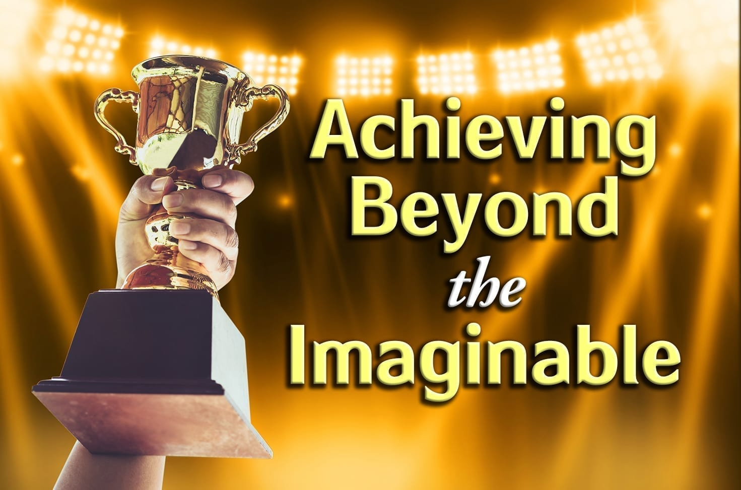 Photo of Achieving Beyond the Imaginable
