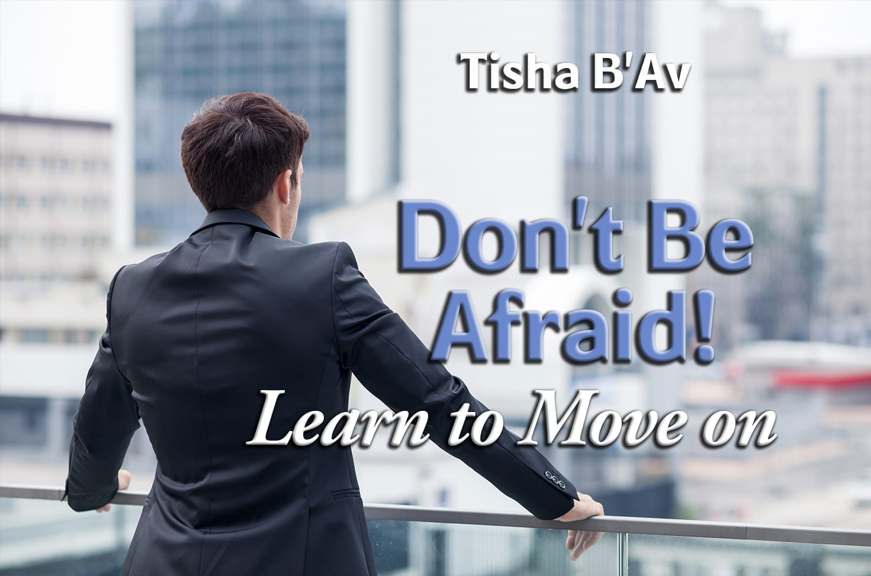 Photo of Tisha B'Av – Don't Be Afraid! Learn to Move on