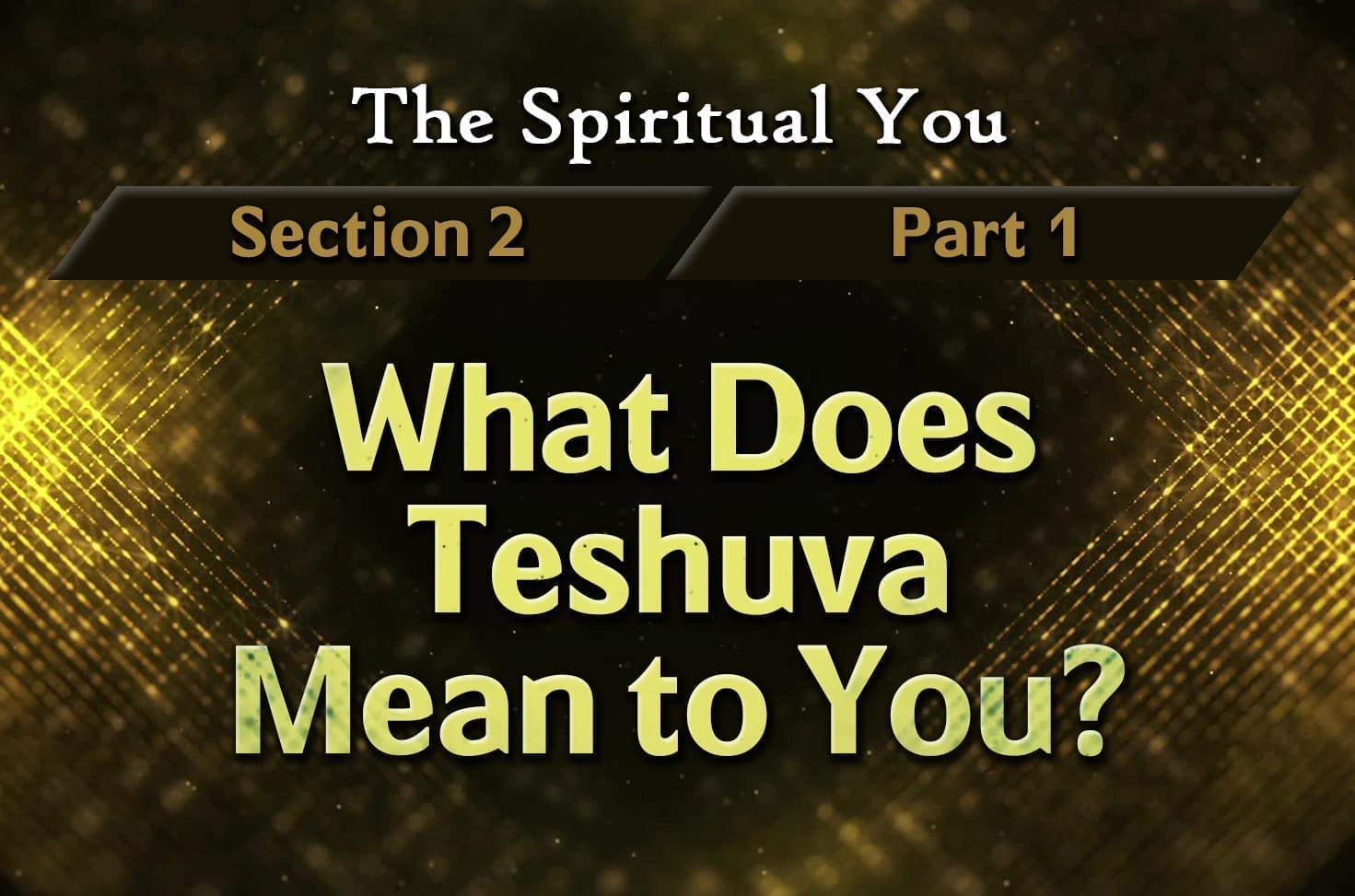 Photo of The Spiritual You – 02×01 – What Does Teshuva Mean to You