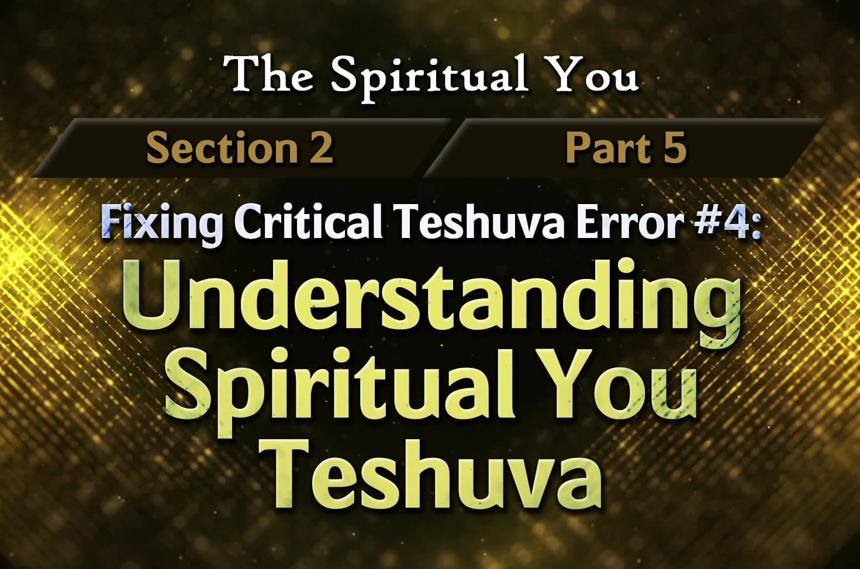 Photo of The Spiritual You – 02×05 – Fixing Critical Teshuva Error #4 – Understanding Spiritual You Teshuva