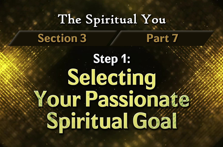 Photo of The Spiritual You – 03×07 – Step 1 – Selecting Your Passionate Spiritual Goal