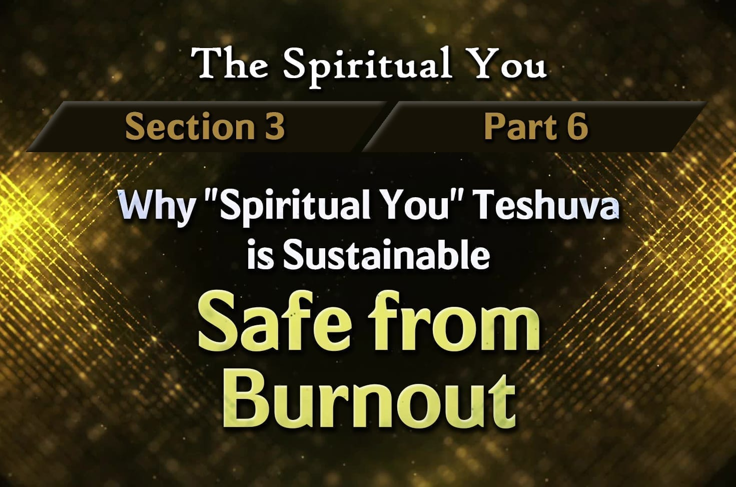 Photo of The Spiritual You – 03×06 – Why ''Spiritual You'' Teshuva is Sustainable – Safe from Burnout