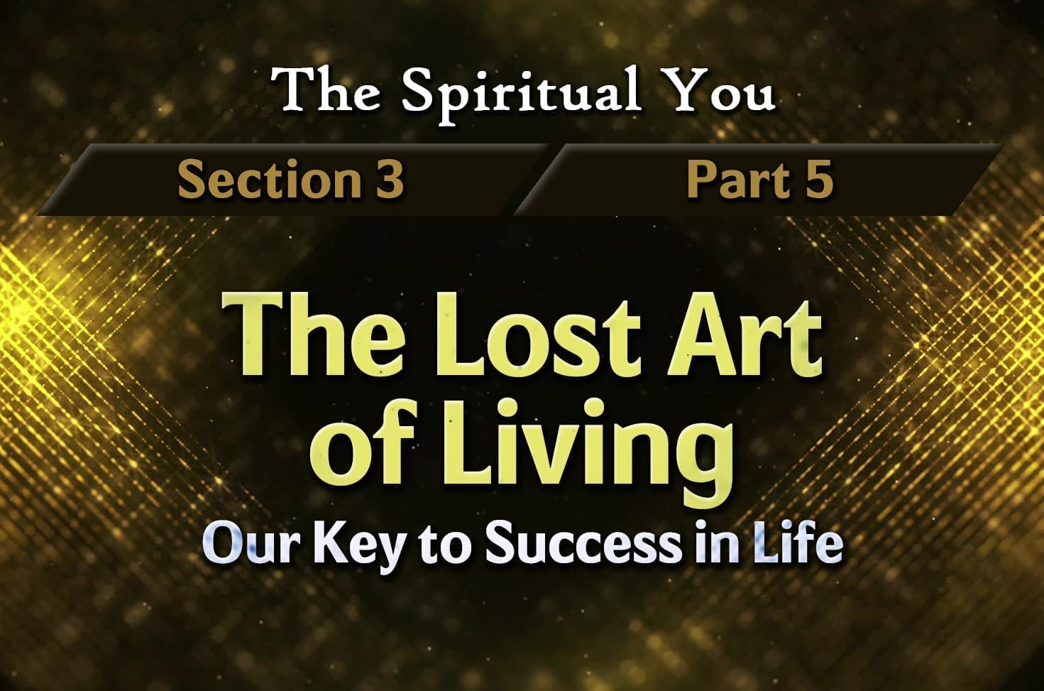 Photo of The Spiritual You – 03×05 – The Lost Art of Living – Our Key to Success in Life