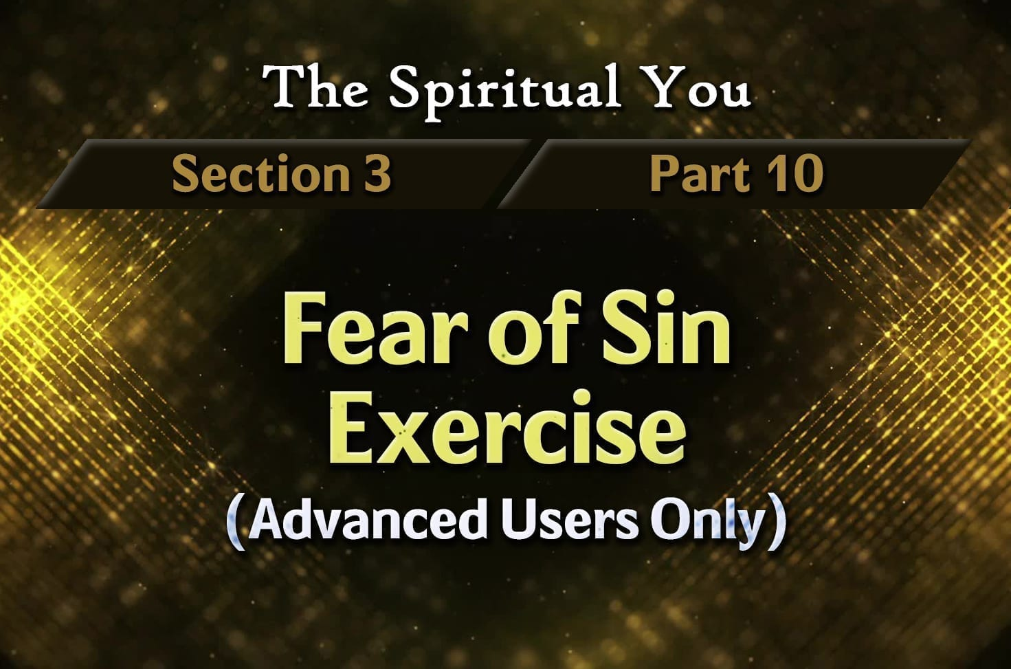 Photo of The Spiritual You – 03×10 – Fear of Sin Exercise (Advanced Users Only)