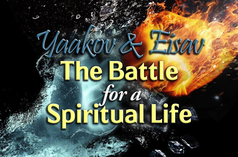 Photo of Yaakov & Eisav: The Battle for a Spiritual Life