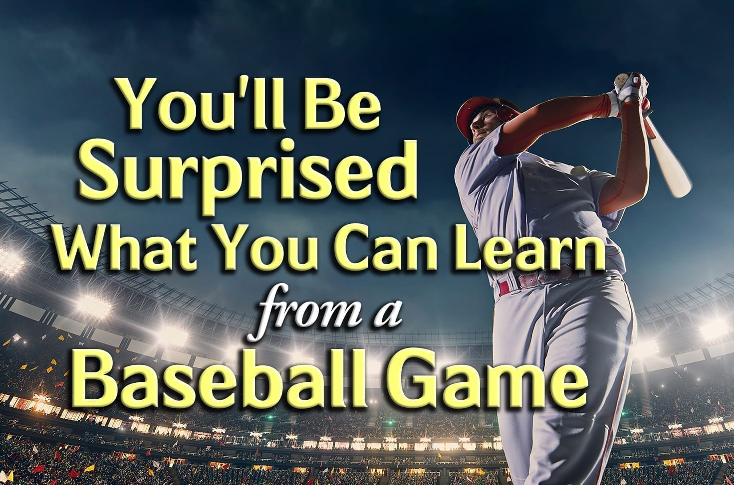 Photo of You'll be Surprised What You Can Learn from a Baseball Game