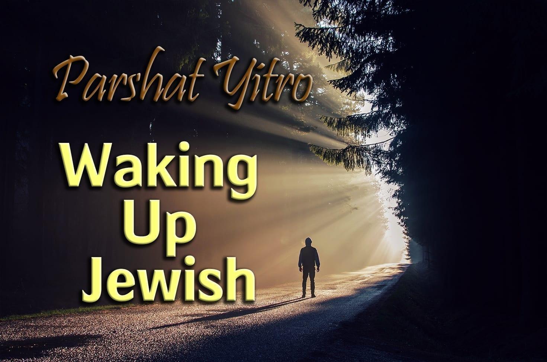 Photo of Parshat Yitro – Waking Up Jewish