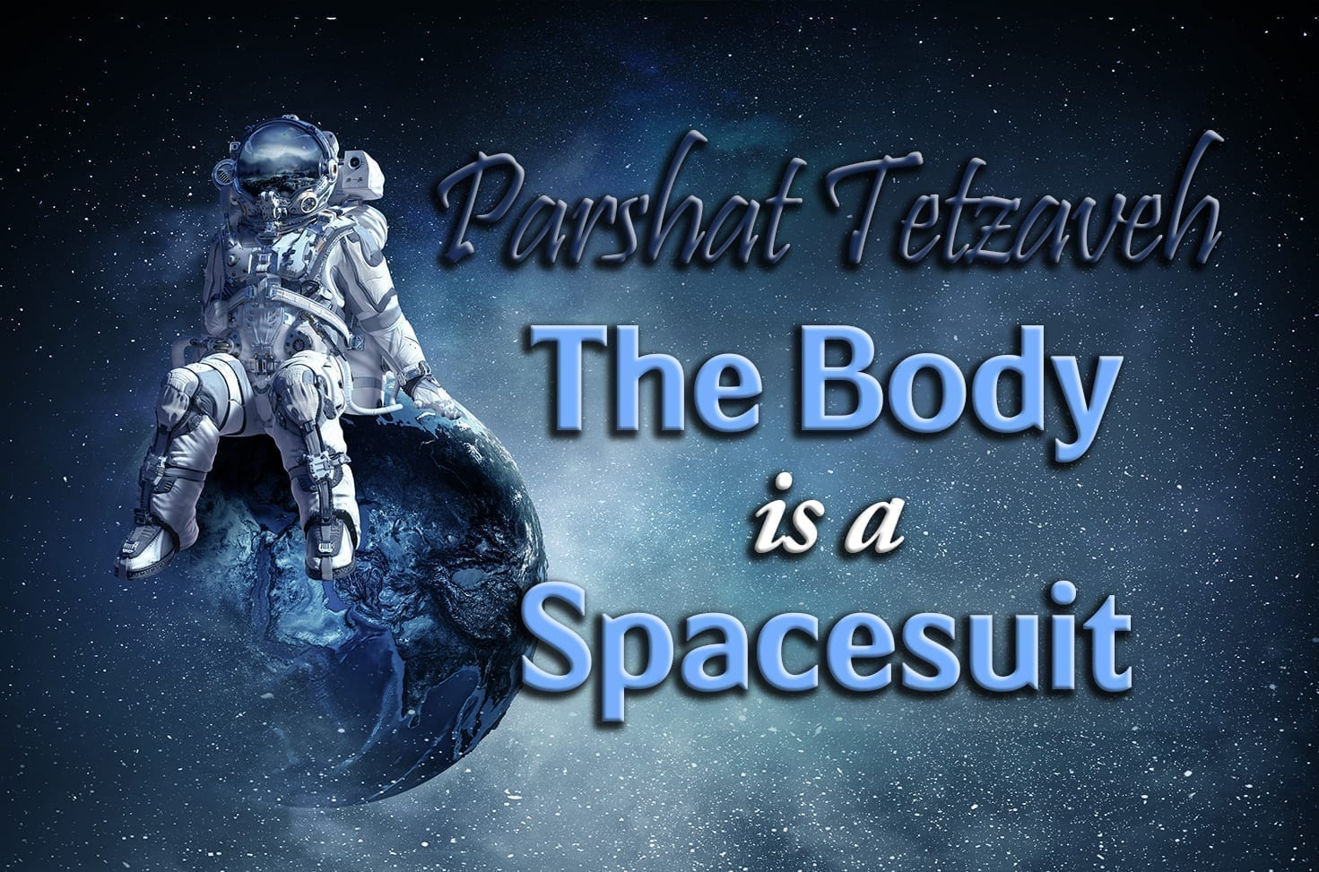 Photo of Parshat Tetzaveh – The Body is a Spacesuit