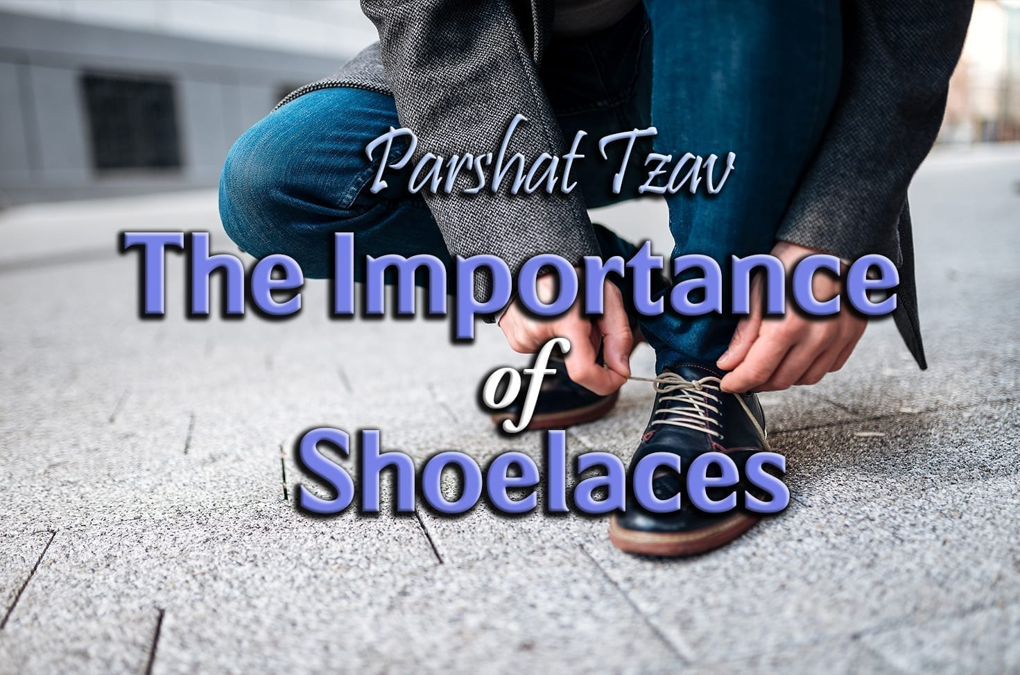 Photo of Parshat Tzav – The Importance of Shoelaces