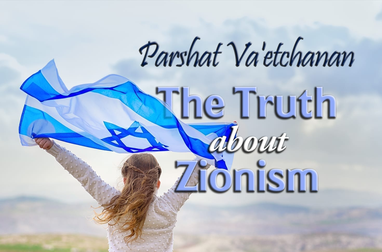 Photo of Parshat Va'etchanan – The Truth about Zionism